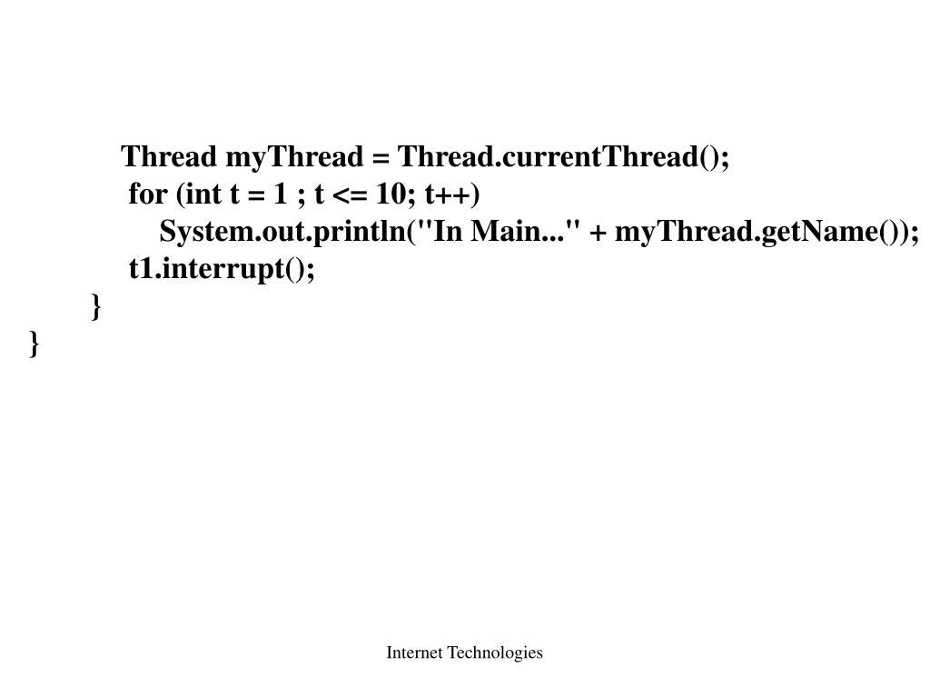 Thread myThread = Thread.currentThread();