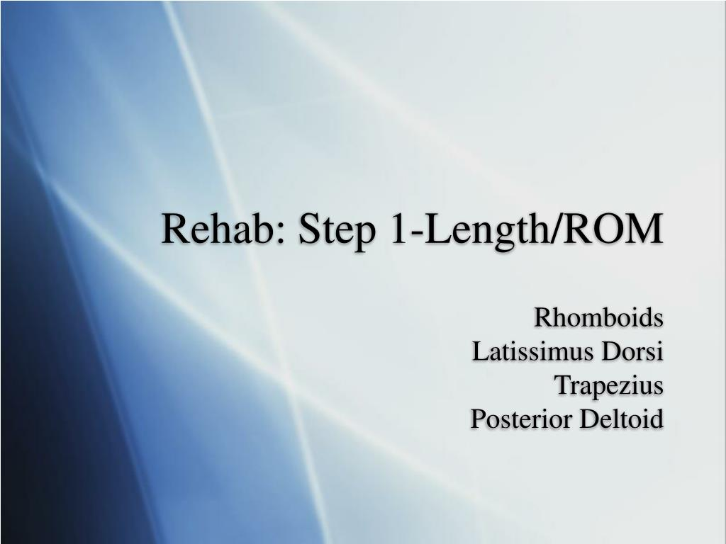 Rehab: Step 1-Length/ROM