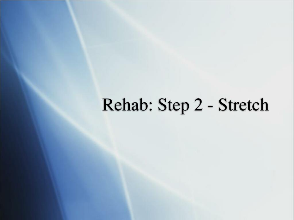 Rehab: Step 2 - Stretch
