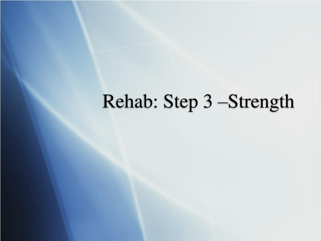 Rehab: Step 3 –Strength