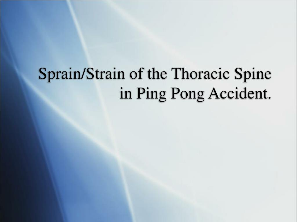 Sprain/Strain of the Thoracic Spine in Ping Pong Accident.