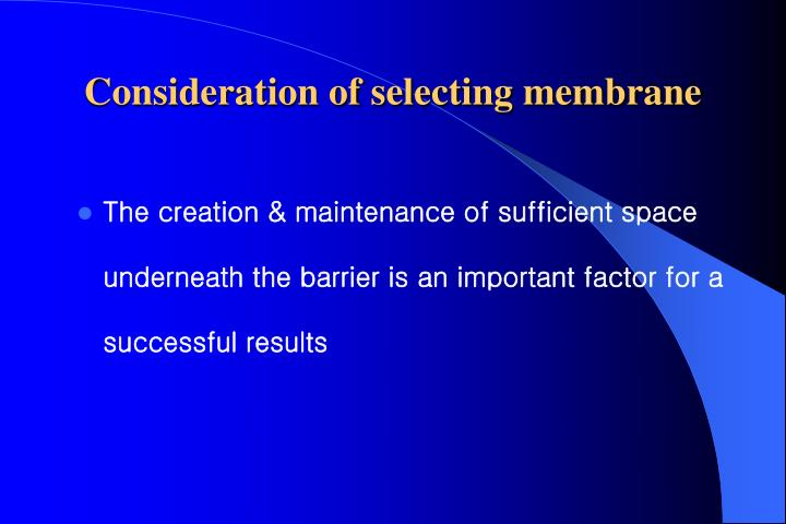 Consideration of selecting membrane