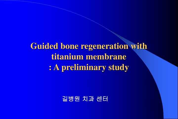 Guided bone regeneration with titanium membrane a preliminary study
