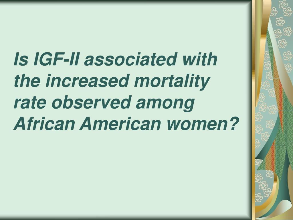 Is IGF-II associated with the increased mortality rate observed among African American women?