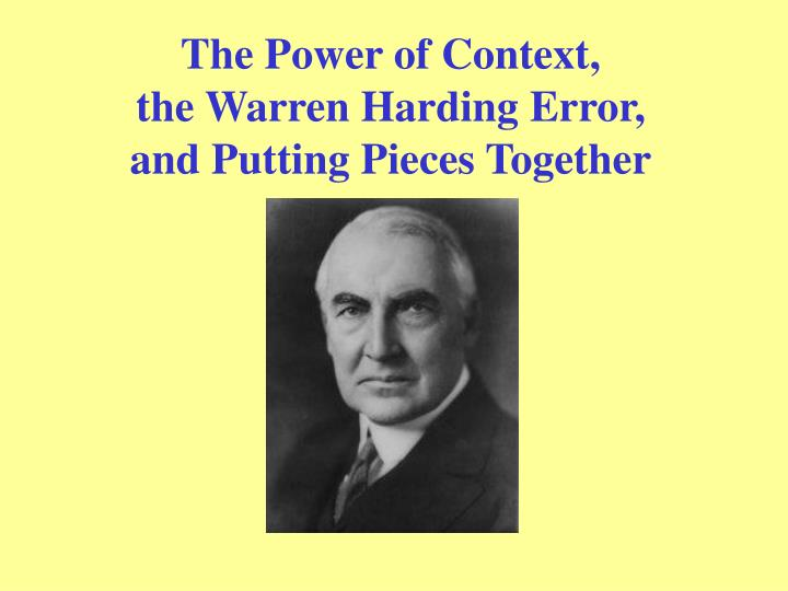 The power of context the warren harding error and putting pieces together