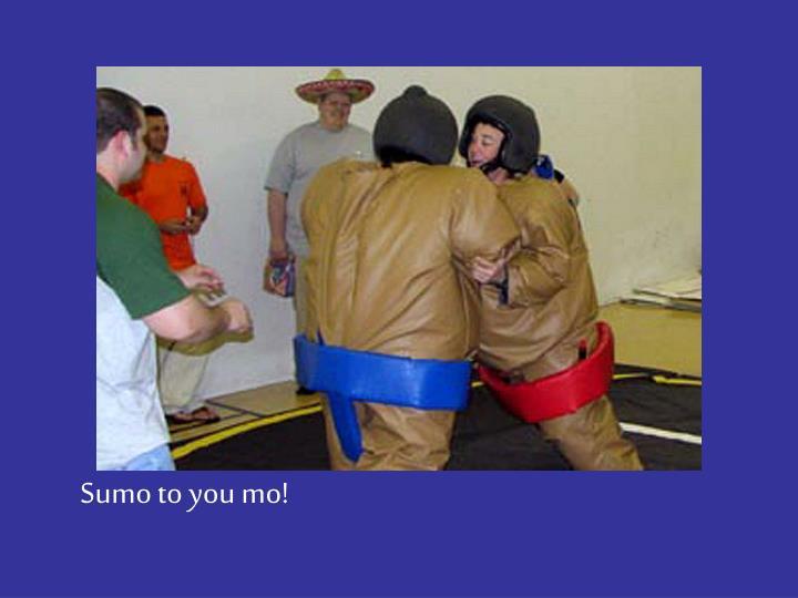 Sumo to you mo!