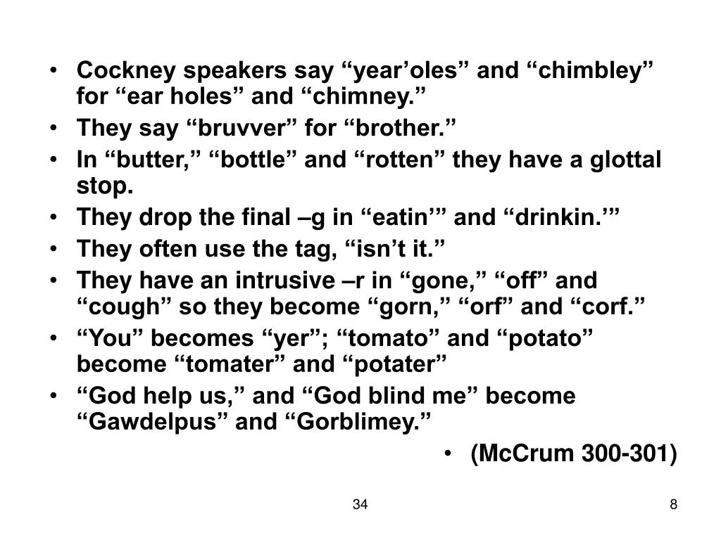 "Cockney speakers say ""year'oles"" and ""chimbley"" for ""ear holes"" and ""chimney."""