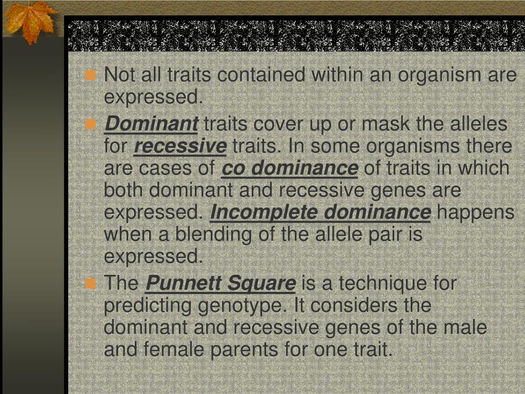Not all traits contained within an organism are expressed.