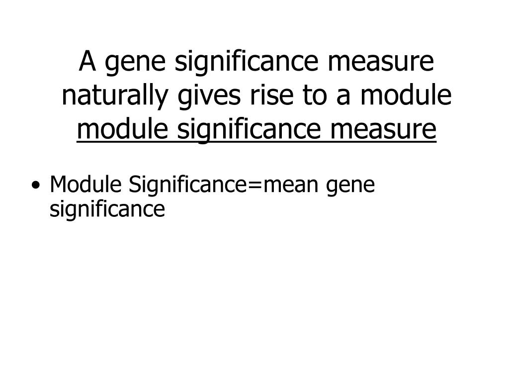 A gene significance measure naturally gives rise to a module