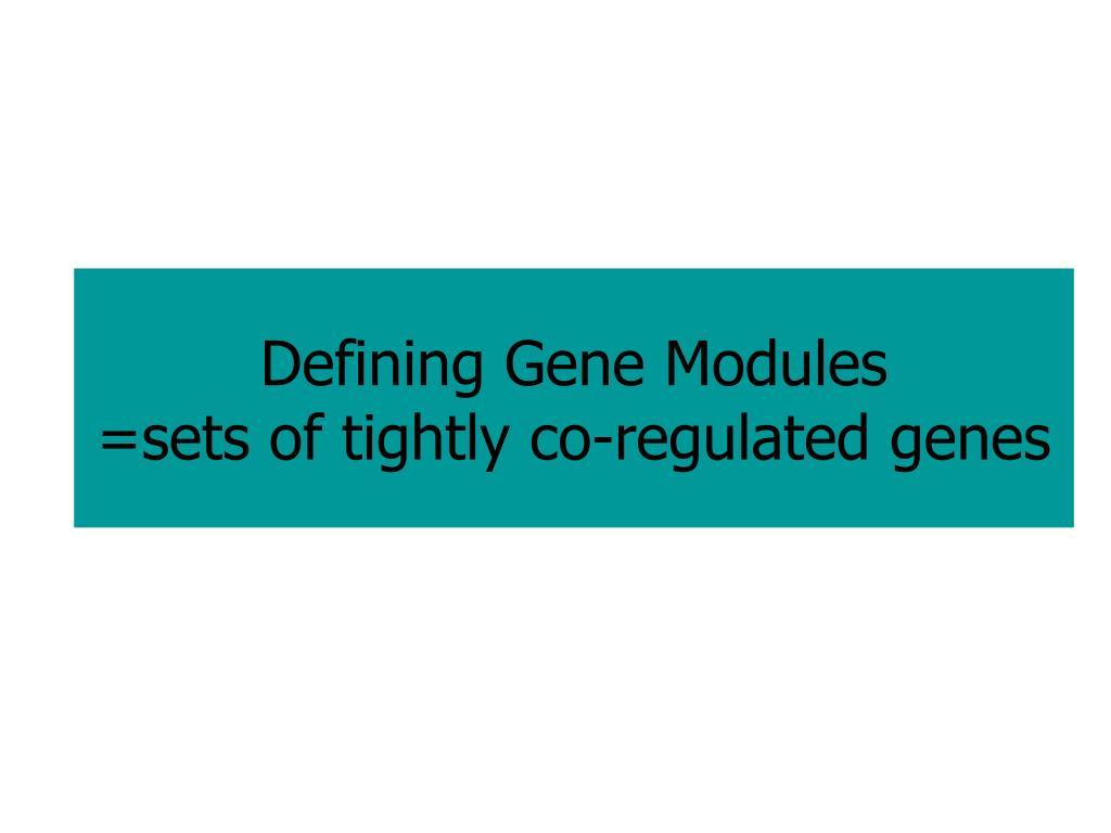 Defining Gene Modules