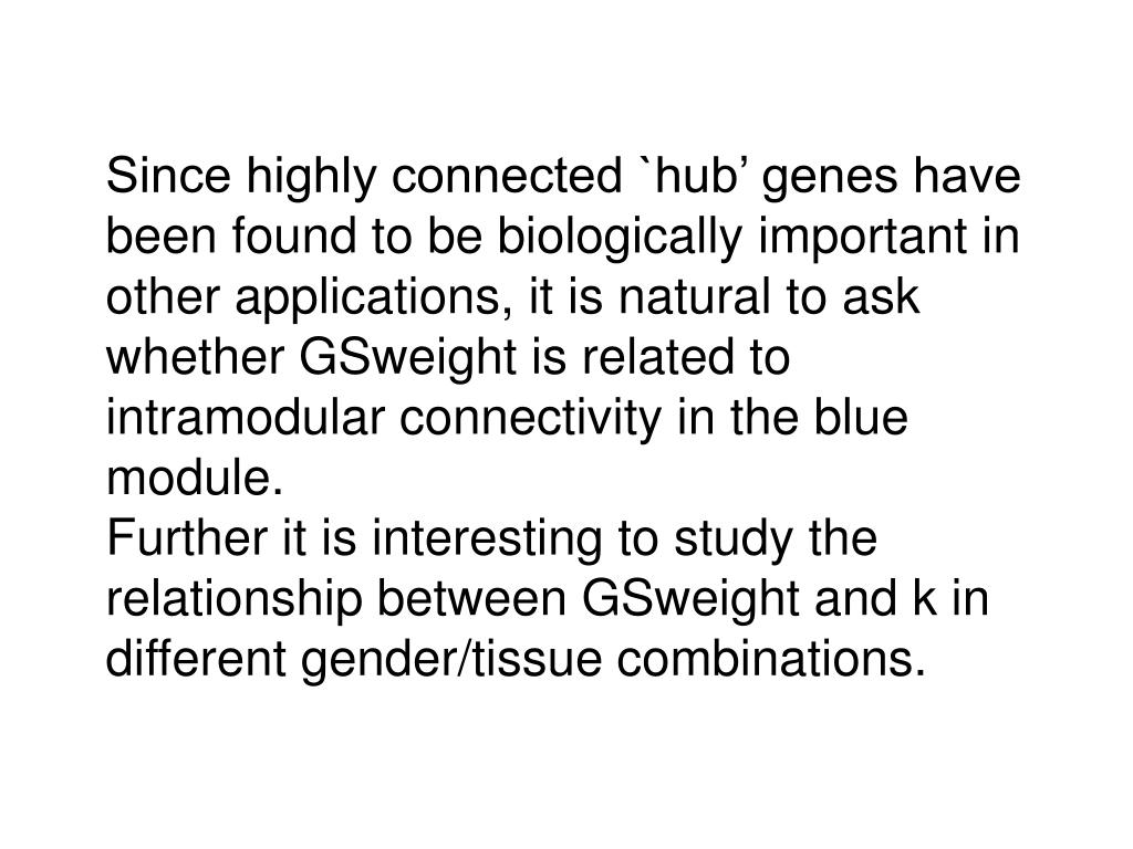 Since highly connected `hub' genes have been found to be biologically important in other applications, it is natural to ask whether GSweight is related to intramodular connectivity in the blue module.
