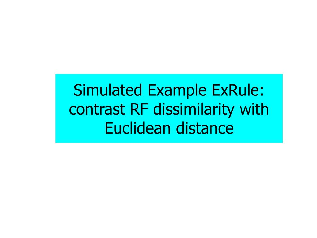 Simulated Example ExRule: contrast RF dissimilarity with Euclidean distance