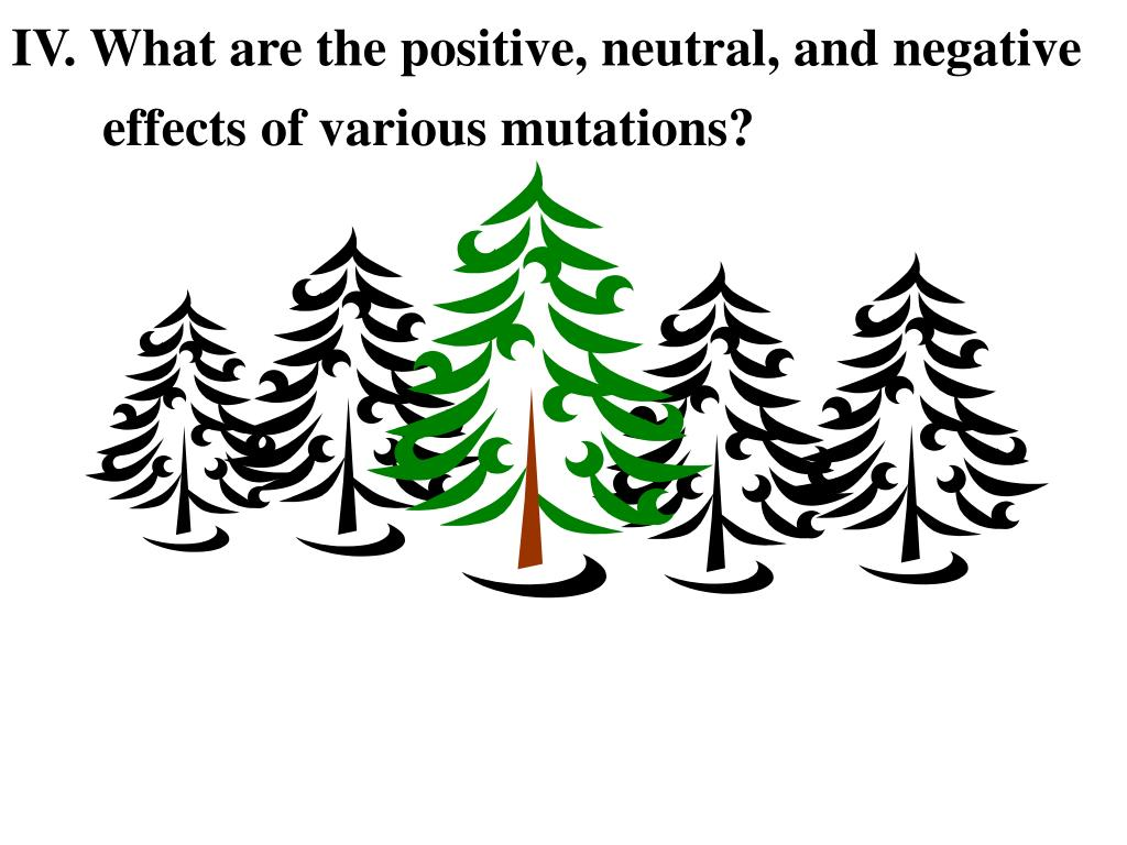 IV. What are the positive, neutral, and negative effects of various mutations?