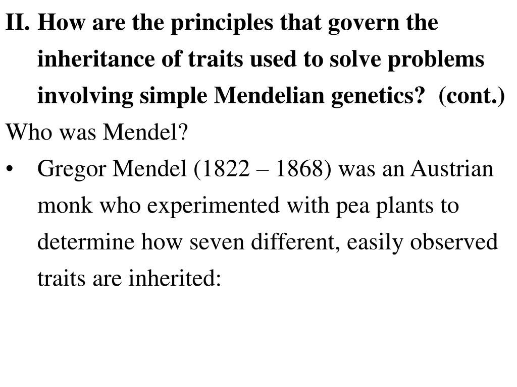 II.How are the principles that govern the inheritance of traits used to solve problems involving simple Mendelian genetics?  (cont.)