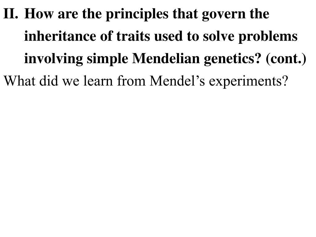 How are the principles that govern the inheritance of traits used to solve problems involving simple Mendelian genetics? (cont.)