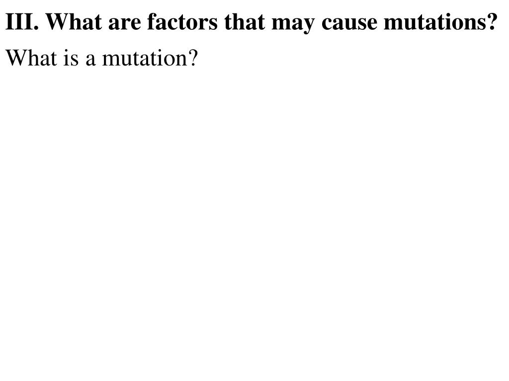 III. What are factors that may cause mutations?
