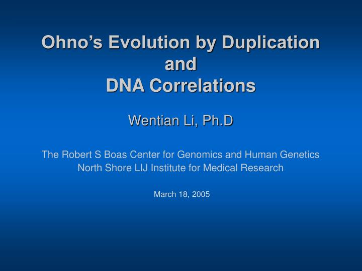 Ohno s evolution by duplication and dna correlations l.jpg