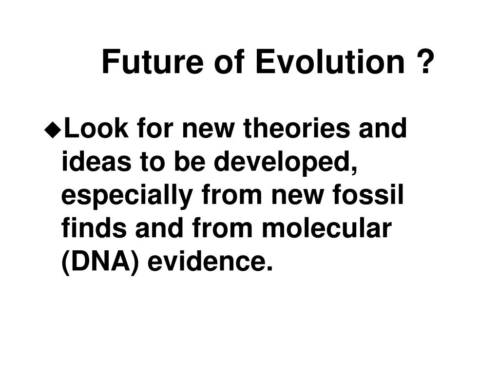 Future of Evolution ?