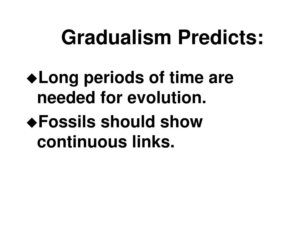 Gradualism Predicts:
