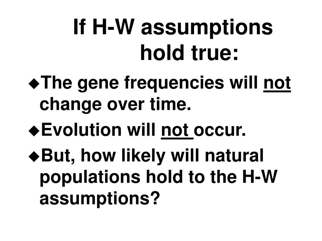 If H-W assumptions hold true: