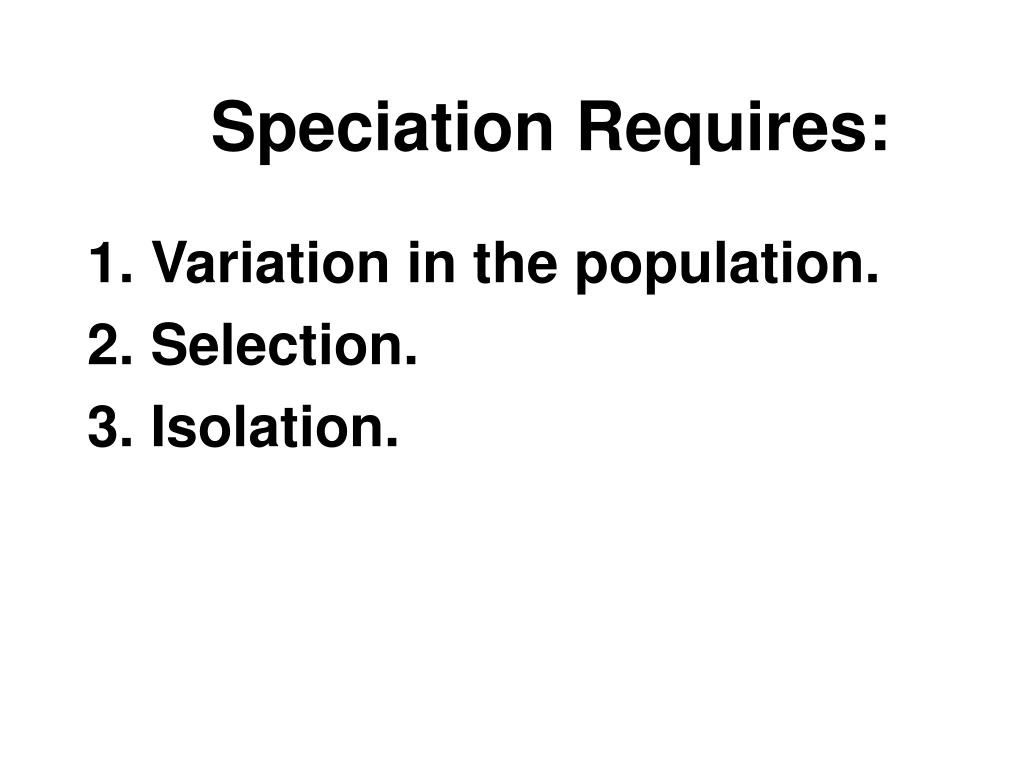 Speciation Requires:
