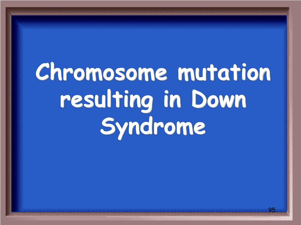 Chromosome mutation resulting in Down Syndrome