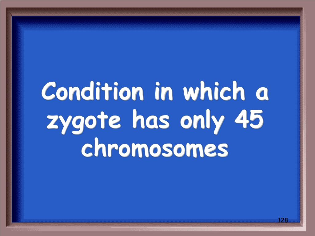 Condition in which a zygote has only 45 chromosomes