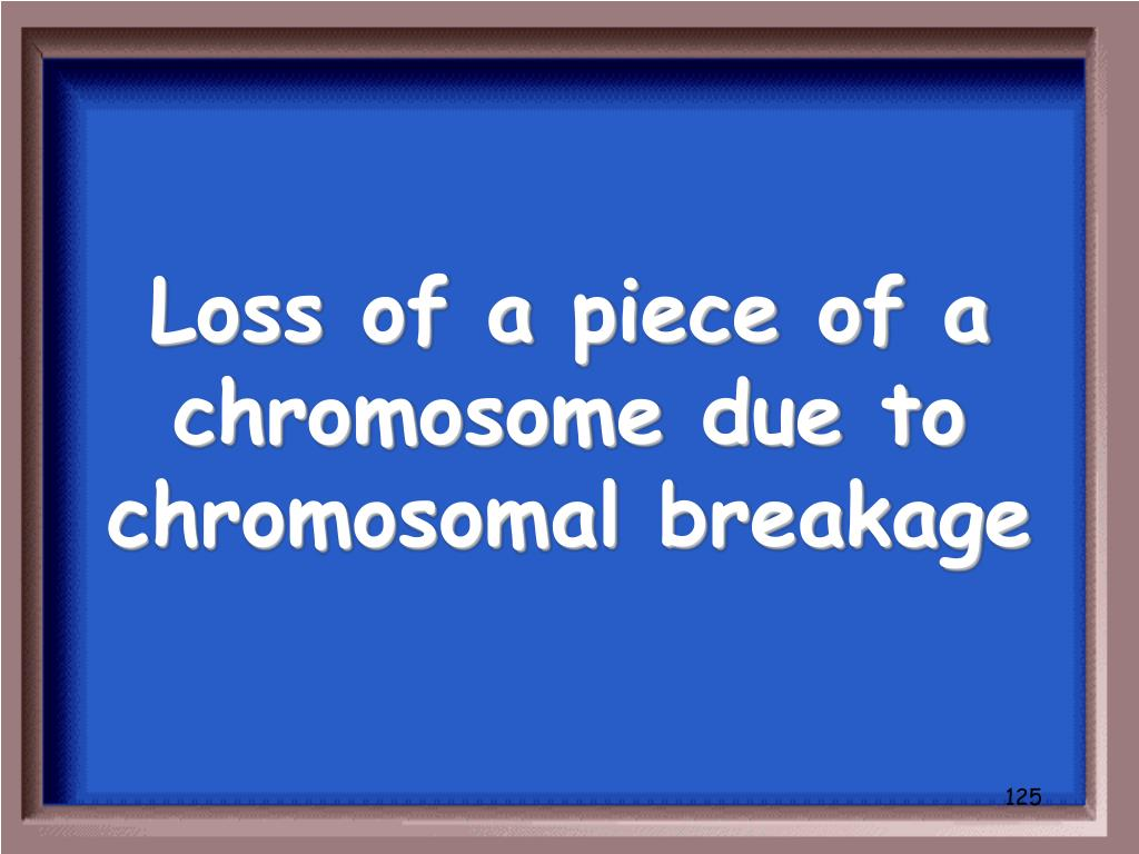 Loss of a piece of a chromosome due to chromosomal breakage
