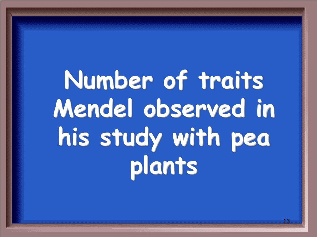 Number of traits Mendel observed in his study with pea plants
