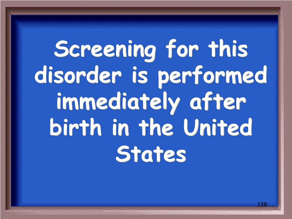 Screening for this disorder is performed immediately after birth in the United States
