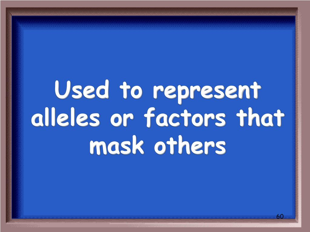 Used to represent alleles or factors that mask others