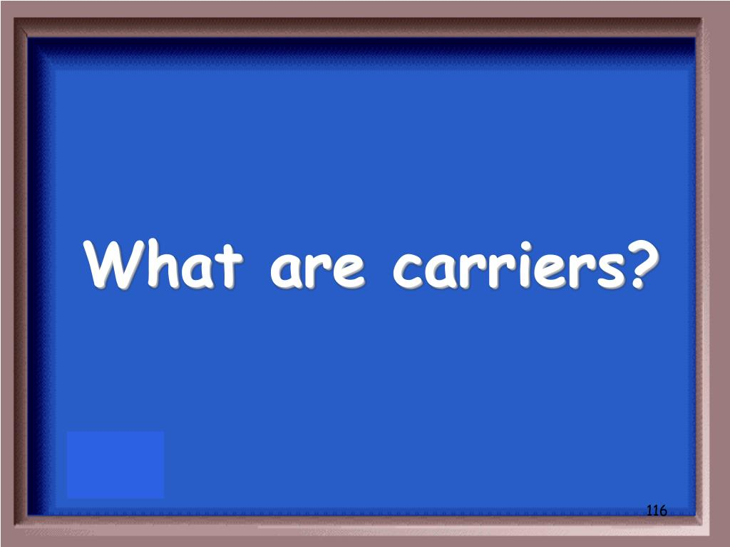 What are carriers?