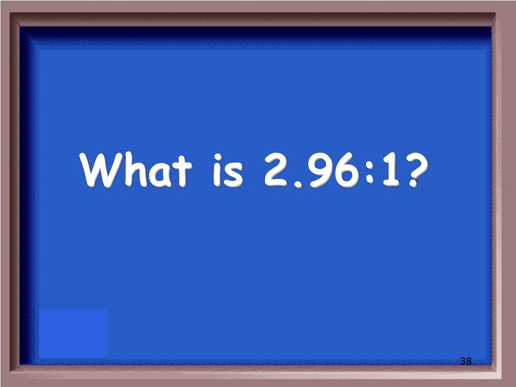 What is 2.96:1?