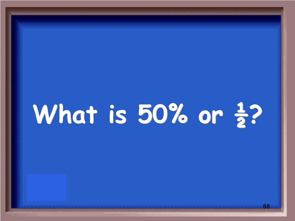 What is 50% or ½?