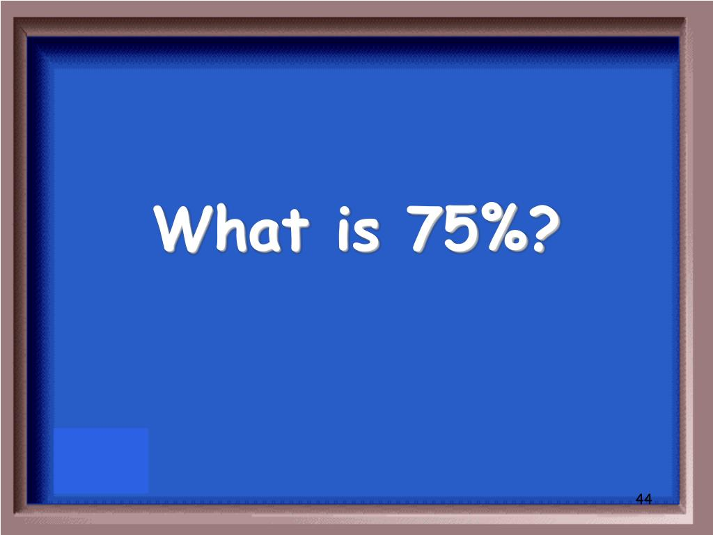 What is 75%?