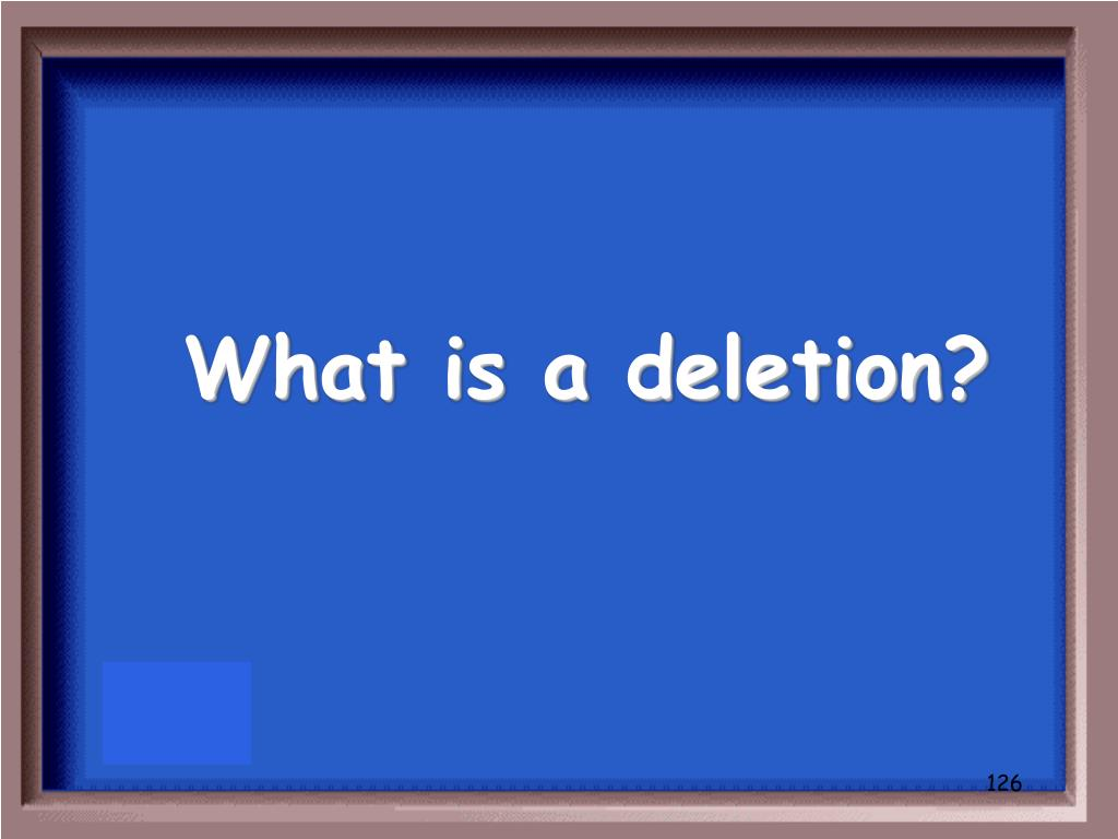 What is a deletion?