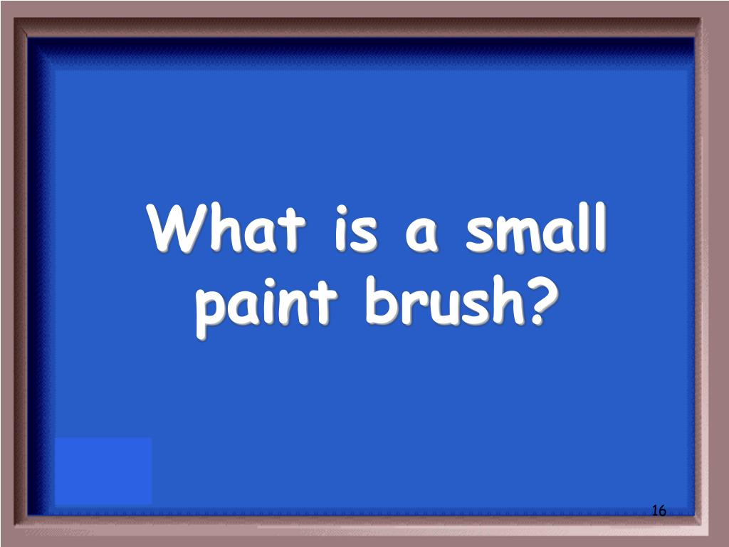 What is a small paint brush?