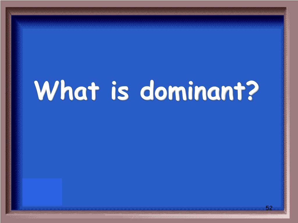 What is dominant?