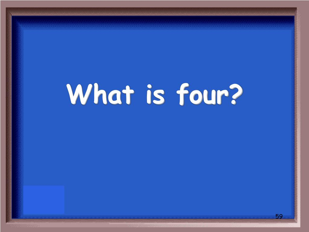 What is four?