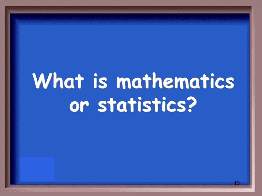 What is mathematics or statistics?
