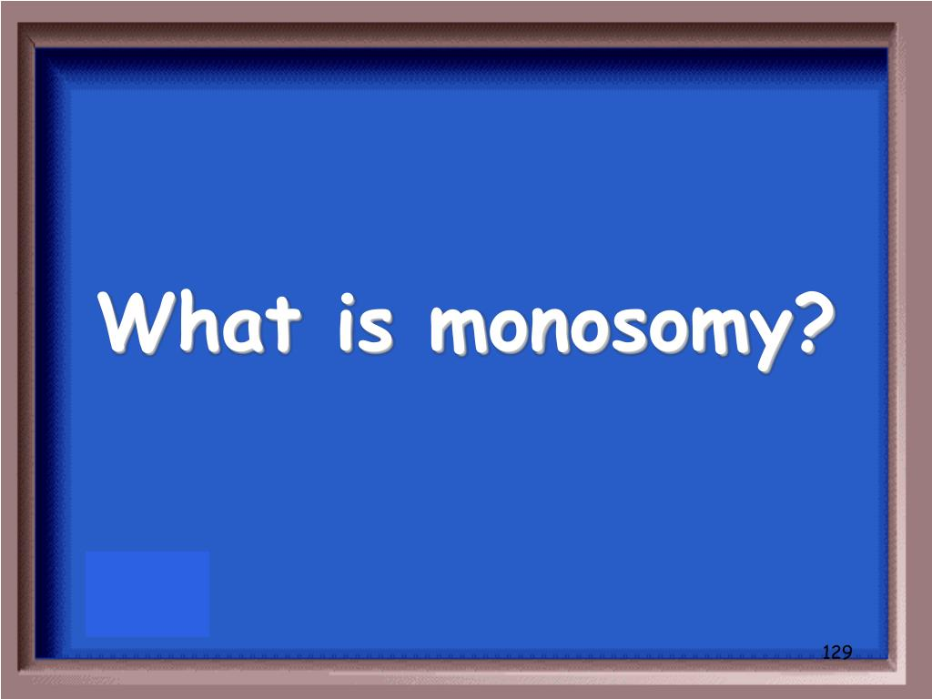 What is monosomy?