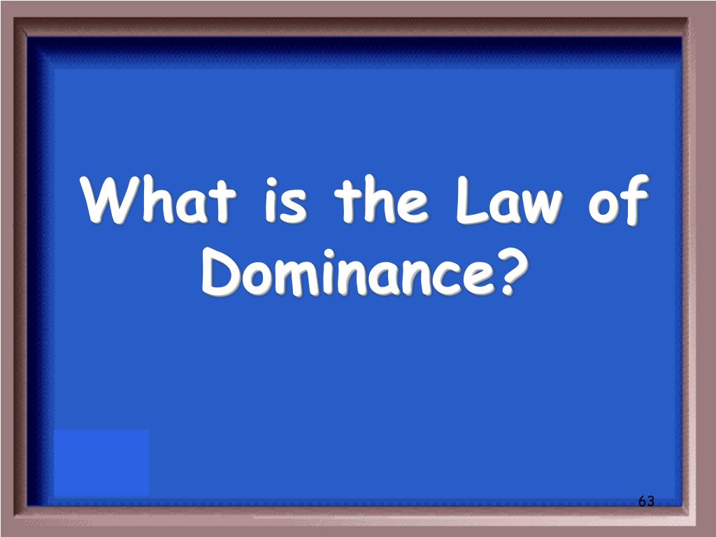 What is the Law of Dominance?