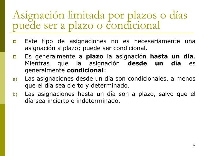 Asignación limitada por plazos o días puede ser a plazo o condicional