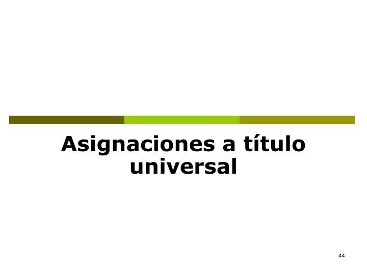 Asignaciones a título universal