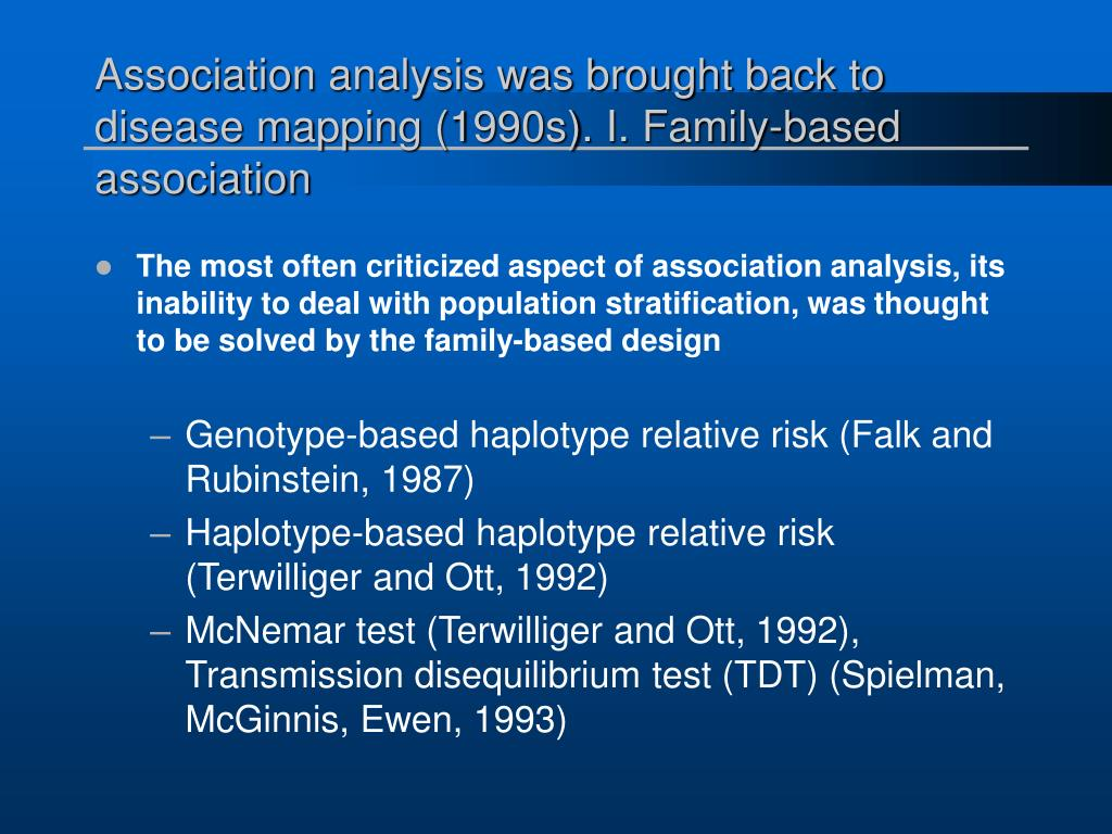 Association analysis was brought back to disease mapping (1990s). I. Family-based association
