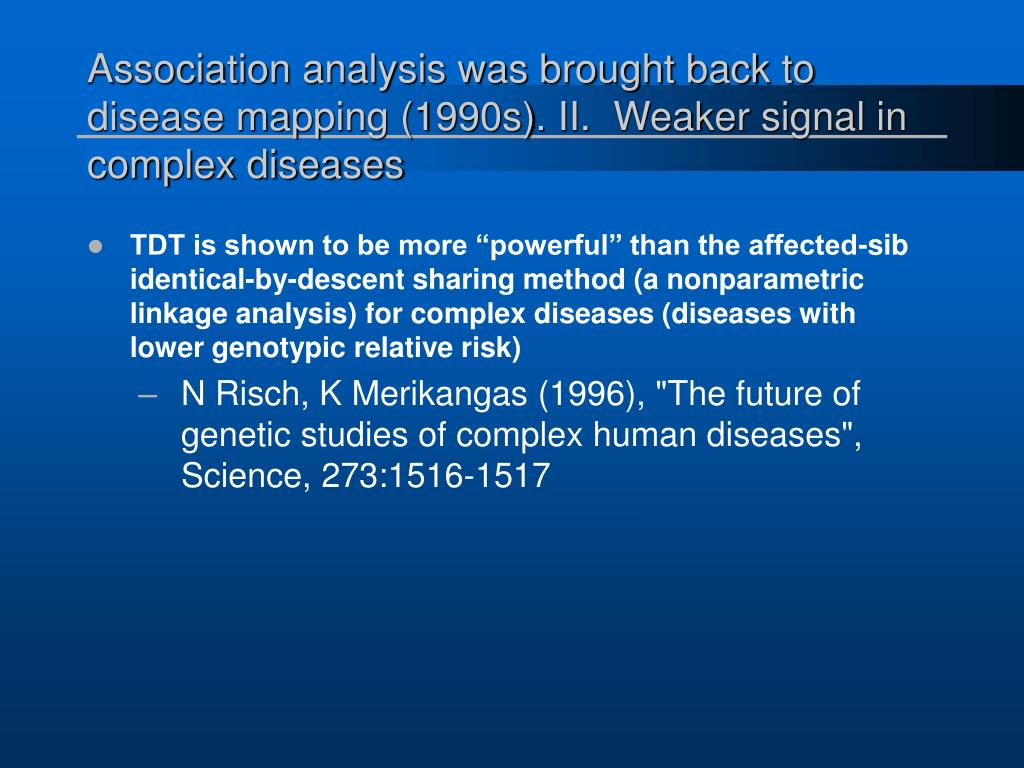 Association analysis was brought back to disease mapping (1990s). II.  Weaker signal in complex diseases