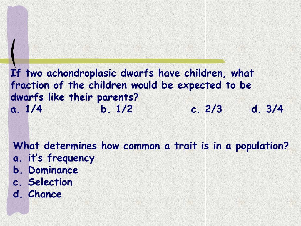 If two achondroplasic dwarfs have children, what fraction of the children would be expected to be dwarfs like their parents?