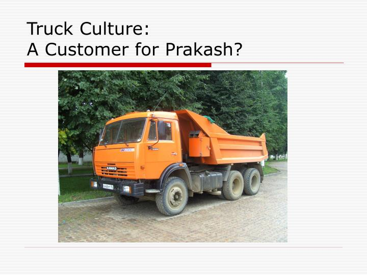 Truck culture a customer for prakash
