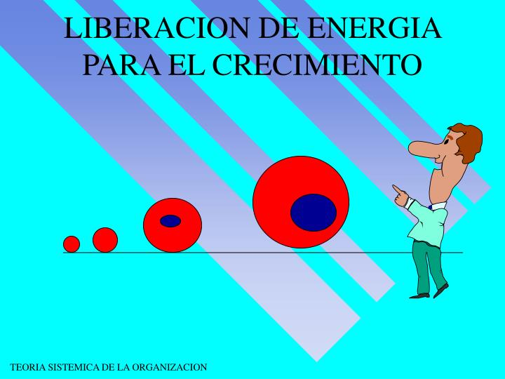 LIBERACION DE ENERGIA PARA EL CRECIMIENTO