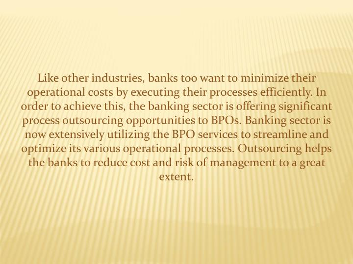 Like other industries, banks too want to minimize their operational costs by executing their process...